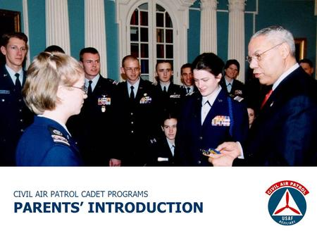 CIVIL AIR PATROL CADET PROGRAMS PARENTS' INTRODUCTION.