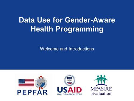Data Use for Gender-Aware Health Programming Welcome and Introductions.