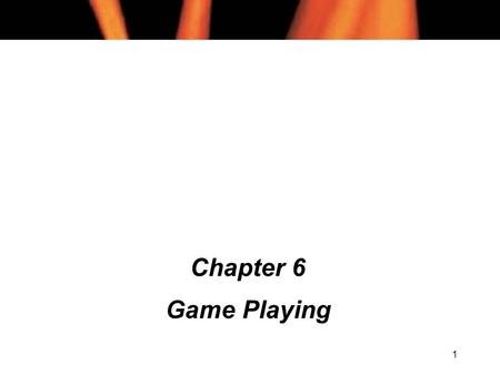 1 Chapter 6 Game Playing. 2 Chapter 6 Contents l Game Trees l Assumptions l Static evaluation functions l Searching game trees l Minimax l Bounded lookahead.