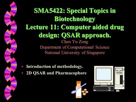 SMA5422: Special Topics in Biotechnology Lecture 11: Computer aided drug design: QSAR approach. SMA5422: Special Topics in Biotechnology Lecture 11: Computer.