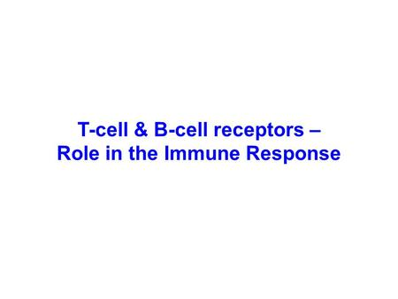 T-cell & B-cell receptors – Role in the Immune Response.
