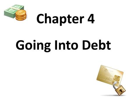 Chapter 4 Going Into Debt. Section 1 Americans and Credit.