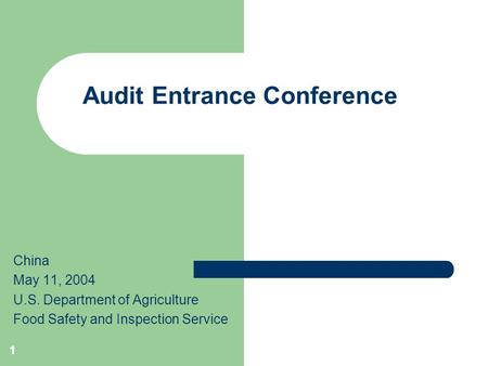 1 Audit Entrance Conference China May 11, 2004 U.S. Department of Agriculture Food Safety and Inspection Service.