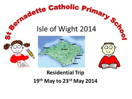 Isle of Wight 2014 Residential Trip 19 th May to 23 rd May 2014.