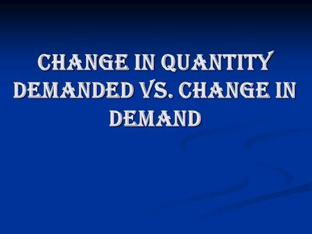 Change in quantity demanded vs. change in demand.