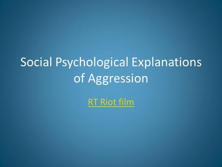 Social Psychological Explanations of Aggression RT Riot film.
