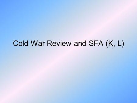 Cold War Review and SFA (K, L). Strategies of the Cold War Space Race Build up of nuclear weapons Espionage/ Spying War of words/ propaganda Humanitarian.