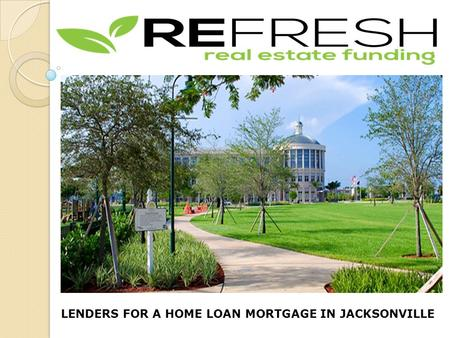 LENDERS FOR A HOME LOAN MORTGAGE IN JACKSONVILLE.