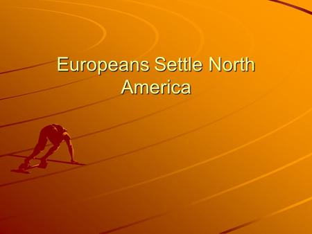Europeans Settle North America. Treaty of Tordesillas Other nations ignored this Treaty.