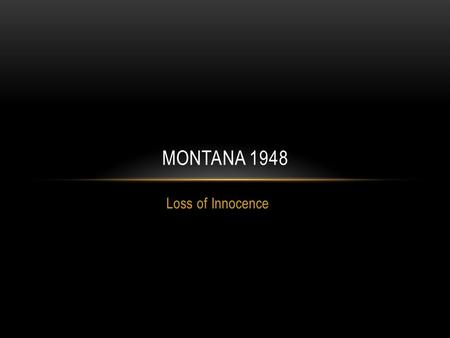 Loss of Innocence MONTANA 1948. AT WHAT POINT DID DAVID REALIZE HIS CHILDLIKE VIEW OF HUMAN NATURE WAS NOT TRUE? When he hears his mother explain to Wes.