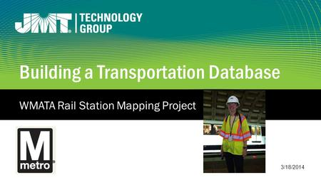 Building a Transportation Database WMATA Rail Station Mapping Project 3/18/2014.