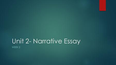 Unit 2- Narrative Essay WEEK 2. What is a Narrative Essay?  A narrative essay tells a story  Structure of a Story: - Setting - Theme - Mood - Characters.