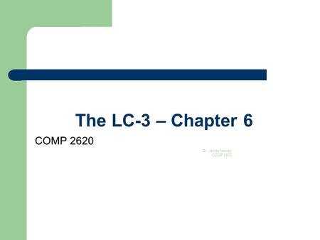 The LC-3 – Chapter 6 COMP 2620 Dr. James Money COMP 2620 1.