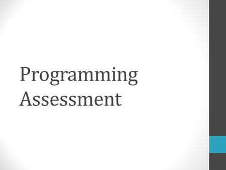 Programming Assessment. Why Do We Assess?!? Because Paul said so?!?