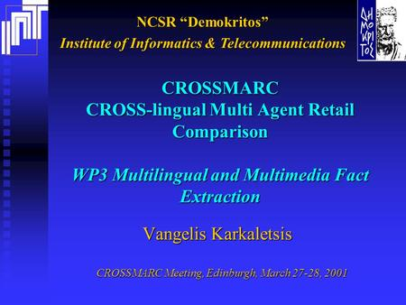 "NCSR ""Demokritos"" Institute of Informatics & Telecommunications CROSSMARC CROSS-lingual Multi Agent Retail Comparison WP3 Multilingual and Multimedia Fact."