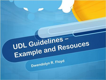 UDL Guidelines – Example and Resouces Dwendolyn R. Floyd.