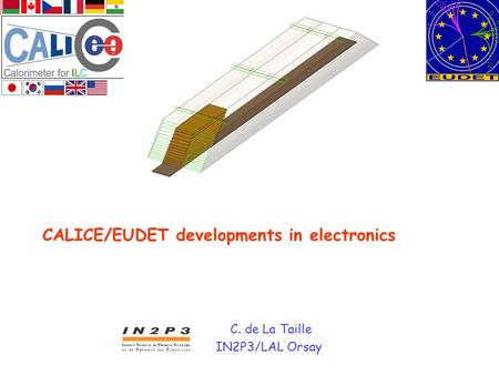 CALICE/EUDET developments in electronics C. de La Taille IN2P3/LAL Orsay.