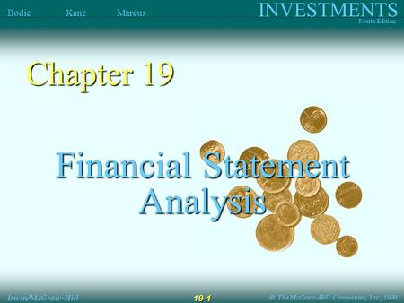  The McGraw-Hill Companies, Inc., 1999 INVESTMENTS Fourth Edition Bodie Kane Marcus Irwin/McGraw-Hill 19-1 Financial Statement Analysis Chapter 19.