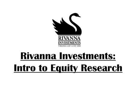 Rivanna Investments: Intro to Equity Research. Rivanna Investments First step is to gather information Financial statement and reports (EDGAR)