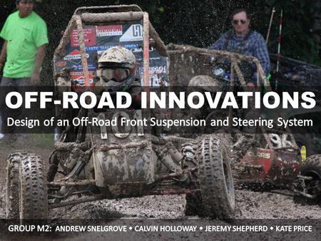 OFF-ROAD INNOVATIONS. The SAE Baja Competition Problem Definition The Current System Suspension System Validation Steering System Validation Design Methodology.