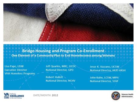 Bridge Housing and Program Co-Enrollment One Element of a Community Plan to End Homelessness among Veterans Jeff Quarles, MRC, LICDC National Director,