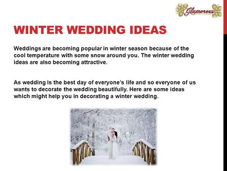 WINTER WEDDING IDEAS Weddings are becoming popular in winter season because of the cool temperature with some snow around you. The winter wedding ideas.