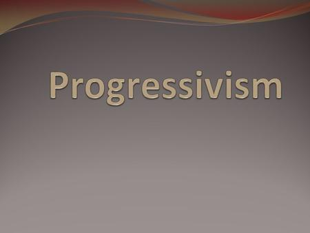 DEFINITION Progressive Movement – People who questioned the dominance of corporations in society and tried to restore economic opportunities and correct.