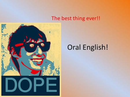 Oral English! The best thing ever!!. On your desk: Name tag Notebook Pen Roster Are you sitting in the same seat ?