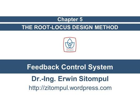 Feedback Control System THE ROOT-LOCUS DESIGN METHOD Dr.-Ing. Erwin Sitompul Chapter 5