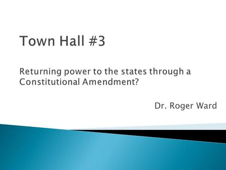 Dr. Roger Ward. Would you support a constitutional amendment that seeks to limit the size and influence of the federal government by returning power and.