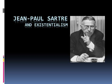 Biographical basics Born in Paris, 1905 Father's death (when JPS was 1) had significant effect Intellect > physical unattractiveness Early writer (and.