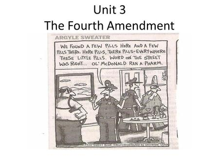 Unit 3 The Fourth Amendment. The Fourth Amendment To The United States Constitution The right of the people to be secure in their persons, houses, papers,