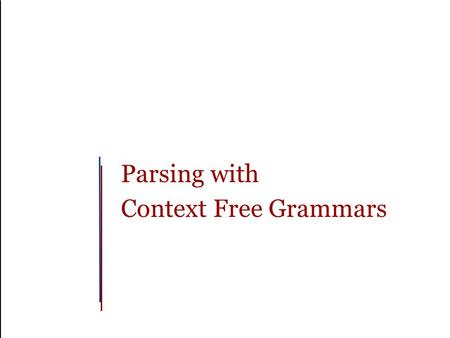 Parsing with Context Free Grammars. Slide 1 Outline Why should you care? Parsing Top-Down Parsing Bottom-Up Parsing Bottom-Up Space (an example) Top -