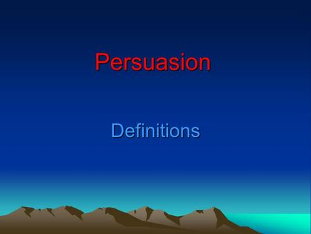 Persuasion Definitions. Definitions: 1. Persuasion as 'communication intended to influence choice'. 2. Process of communication designed to modify the.