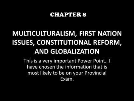 MULTICULTURALISM, FIRST NATION ISSUES, CONSTITUTIONAL REFORM, AND GLOBALIZATION This is a very important Power Point. I have chosen the information that.