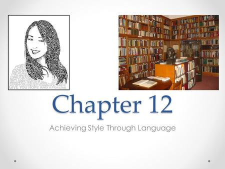 Chapter 12 Achieving Style Through Language. What is Style? Deliberate, purposeful Audience dependent Can set someone apart or link them in a particular.