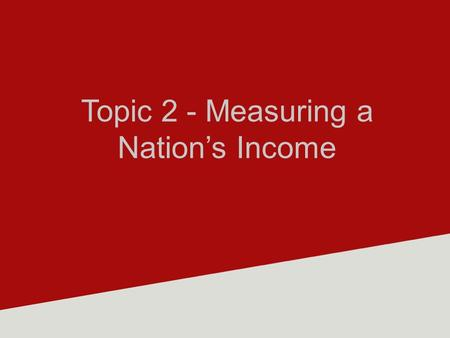 Topic 2 - Measuring a Nation's Income. Understanding Stocks and Flows The distinction between a stock and a flow is very important. A stock is a position.