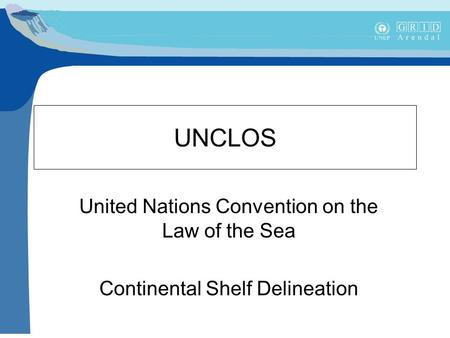UNCLOS United Nations Convention on the Law of the Sea Continental Shelf Delineation.