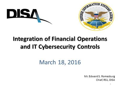 Integration of Financial Operations and IT Cybersecurity Controls Integration of Financial Operations and IT Cybersecurity Controls March 18, 2016 Mr.