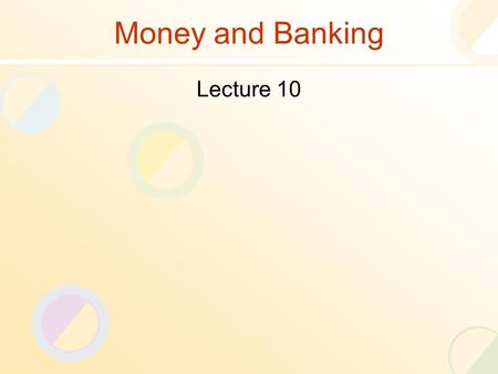 Money and Banking Lecture 10. Review of the Previous Lecture Application of Present Value Concept Compound Annual Rate Interest Rates vs Discount Rate.
