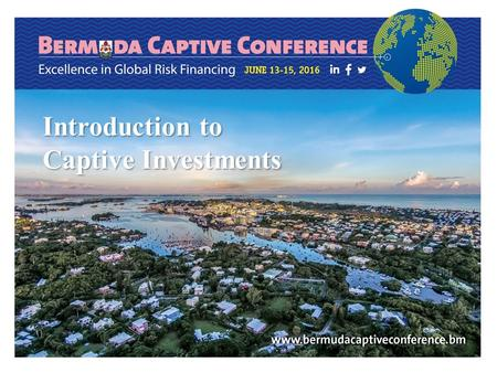 Introduction to Captive Investments. Speakers : Reece Jarvis, CFA, Senior Portfolio Manager, Butterfield Asset Management Robert Steinhoff, CFA, Investment.