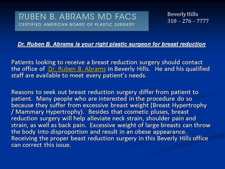 Patients looking to receive a breast reduction surgery should contact the office of Dr. Ruben B. Abrams in Beverly Hills. He and his qualified staff are.