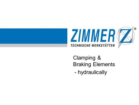 Clamping & Braking Elements - hydraulically. www.zimmer-gmbh.de Organisation Chart – Clamping- and Braking elements pneumatically clamping manually hydraulically.
