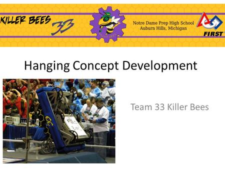 Hanging Concept Development Team 33 Killer Bees. Concept Development Hang off Cross bar with frame for others to hang: Pros: Simple Possible 8 point play.