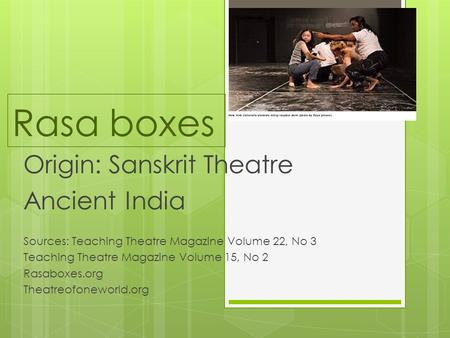 Rasa boxes Origin: Sanskrit Theatre Ancient India