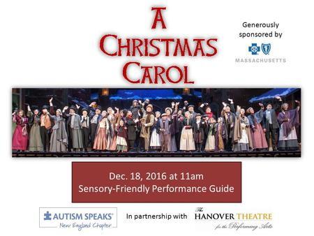 Dec. 18, 2016 at 11am Sensory-Friendly Performance Guide In partnership with Generously sponsored by.