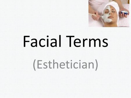 Facial Terms (Esthetician). Acne A skin condition that causes pimples or zits. This includes whiteheads, blackheads, and red, inflammed patches of skin.