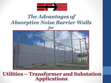 The Advantages of Absorptive Noise Barrier Walls for Utilities – Transformer and Substation Applications.