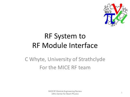 RF System to RF Module Interface C Whyte, University of Strathclyde For the MICE RF team 1 MICE RF Module Engineering Review LBNL Center for Beam Physics.