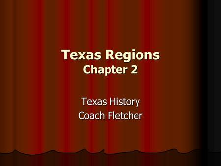 Texas Regions Chapter 2 Texas History Coach Fletcher.
